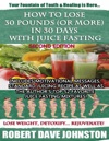 How To Lose 30 Pounds Or More In 30 Days With Juice Fasting
