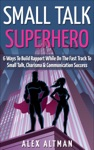 Small Talk Superhero 6 Ways To Build Rapport While On The Fast Track To Small Talk Conversation Control Charisma And Communication Success