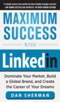 Maximum Success With LinkedIn Dominate Your Market Build A Global Brand And Create The Career Of Your Dreams