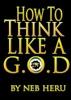 How To Think Like A G.O.D.