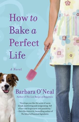 Barbara O'Neal - How to Bake a Perfect Life