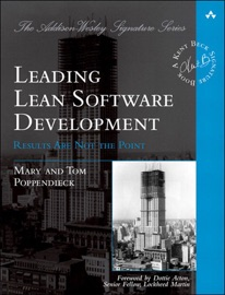 Leading Lean Software Development: Results Are Not the Point - Mary Poppendieck & Tom Poppendieck