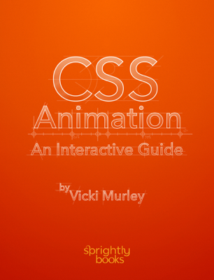 CSS Animation: An Interactive Guide - Vicki Murley book