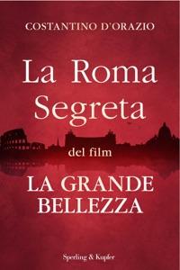La Roma segreta del film La Grande Bellezza da Costantino D'Orazio