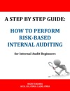 A Step By Step Guide How To Perform Risk Based Internal Auditing For Internal Audit Beginners