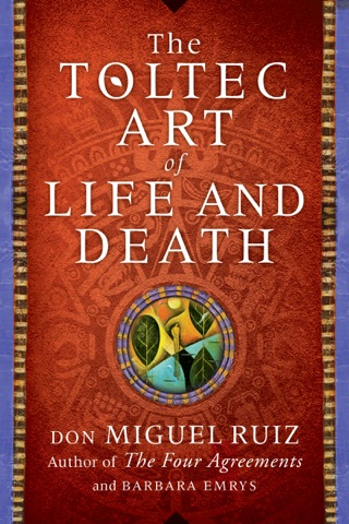 The Toltec Art Of Life And Death By Don Miguel Ruiz Barbara Emrys