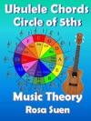 Music Theory - Ukulele Chord Theory - Circle Of Fifths