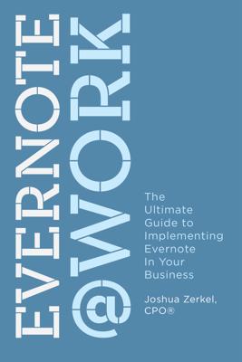 Evernote at Work - Joshua Zerkel, CPO® book