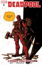Deadpool, Vol. 6: I Rule, You Suck