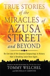 True Stories Of The Miracles Of Azusa Street And Beyond