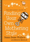 The New Moms Guide To Finding Your Own Mothering Style The New Moms Guides