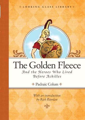 Padraic Colum, Willy Pogany & Rick Riordan - The Golden Fleece and the Heroes Who Lived Before Achilles