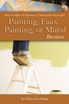 How To Open  Operate A Financially Successful Painting Faux Painting Or Mural Business