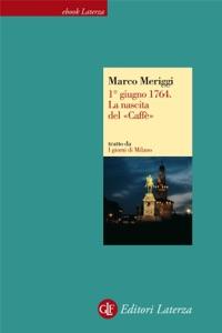 1° giugno 1764. La nascita del «Caffè» da Marco Meriggi