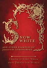 Snow White - And Other Examples Of Jealousy Unrewarded (Origins Of Fairy Tales From Around The World)