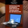Investigación académica con apoyo en tecnologías de información - Dolores Sáenz