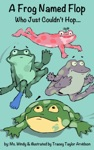 A Frog Named Flop Who Just Couldnt Hop