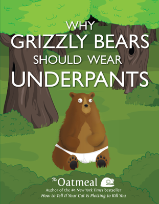 Why Grizzly Bears Should Wear Underpants - The Oatmeal & Matthew Inman book