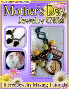 Mother's Day Jewelry Gifts: 8 Free Jewelry Making Tutorials Book Review