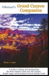 Hikernuts Grand Canyon Companion A Guide To Hiking And Backpacking The Most Popular Trails Into The Canyon Second Edition