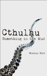 Cthulhu - Something In The Mud Short Story