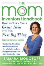 The Mom Inventors Handbook How To Turn Your Great Idea Into The Next Big Thing