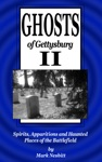 Ghosts Of Gettysburg II Spirits Apparitions And Haunted Places Of The Battlefield