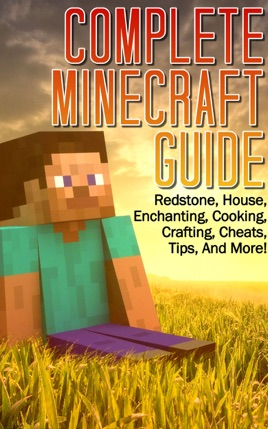 ‎Complete Minecraft Guide: Redstone, House, Cheats, Tips, and More!  (Includes Enchanting, Cooking, Crafting Guide)