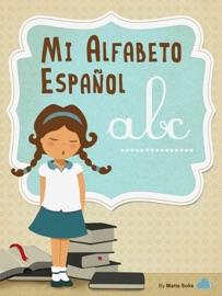 MI ALFABETO ESPAñOL  (UNA DIVERTIDA Y EDUCATIVA GUíA INFANTIL PARA LECTORES PRINCIPIANTES)
