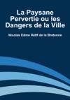 La Paysane Pervertie Ou Les Dangers De La Ville