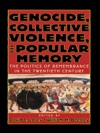 Genocide Collective Violence And Popular Memory