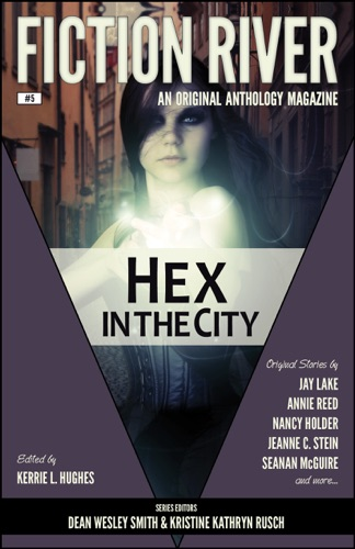 Fiction River, Jay Lake, Lisa Silverthorne, Nancy Holder, Annie Bellet, Lee Allred, Stephanie Writt, Seanan McGuire, Anthea Sharp, Dayle A. Dermatis, Dean Wesley Smith, Annie Reed, Jeanne C. Stein, Leah Cutter, Kristine Kathryn Rusch & Kerrie L. Hughes - Fiction River: Hex in the City