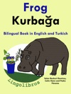 Bilingual Book In English And Turkish Frog  Kurbaa - Learn Turkish Series