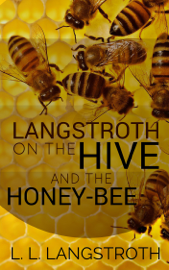 LANGSTROTH ON THE HIVE AND THE HONEY-BEE book