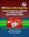 NASA Report On Mars Exploration Frontier In-Situ Resource Utilization For Enabling Sustained Human Presence On Mars - ISRU Surface Habitats Entry Descent And Landing Fuels Food Robotics