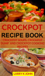 Crockpot Recipe Book: Crockpot Soups, Crockpot Dump And Crockpot Cooking Recipes