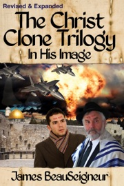 The Christ Clone Trilogy Book One In His Image Revised Expanded