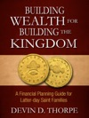 Building Wealth For Building The Kingdom A Financial Planning Guide For Latter-day Saint Families
