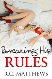 Breaking His Rules - R.C. Matthews book summary