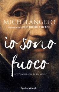 Michelangelo io sono fuoco da Costantino D'Orazio