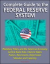 Complete Guide To The Federal Reserve System Monetary Policy And The American Economy Central Bank Role Interest Rates Panics Recessions Depression Stimulus And Tapering