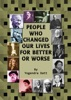 People Who Changed Our Lives For Better Or Worse
