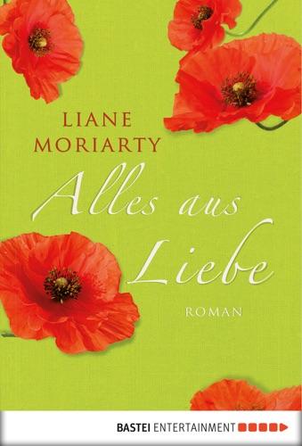 Liane Moriarty - Alles aus Liebe