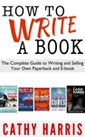 How To Write A Book The Complete Guide To Writing And Selling Your Own Paperback Or E-book