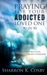 Praying For Your Addicted Loved One 90 In 90
