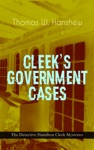 CLEEKS GOVERNMENT CASES  The Detective Hamilton Cleek Mysteries
