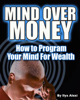 Mind Over Money: How to Program Your Mind For Wealth - Ilya Alexi