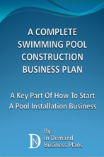 A Complete Swimming Pool Construction Business Plan: A Key Part Of How To Start A Pool Installation Business