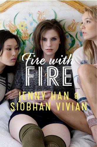 Jenny Han & Siobhan Vivian - Fire with Fire