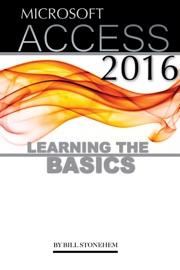 Microsoft Access 2016: Learning the Basics - Bill Stonehem